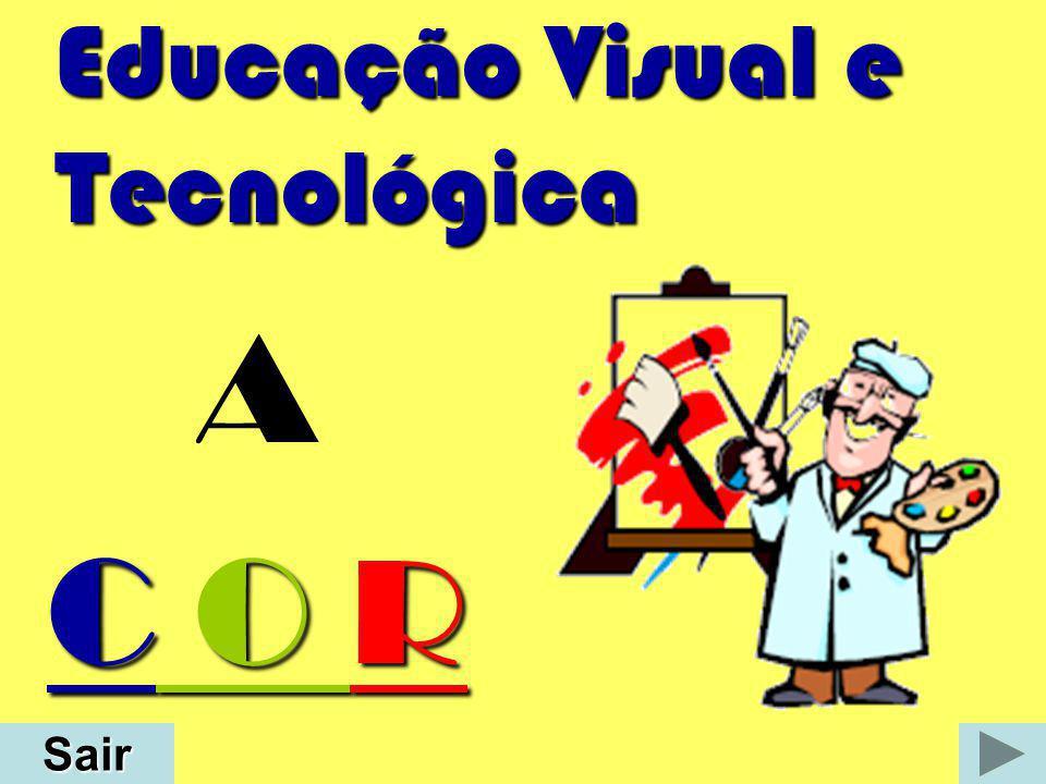 Educação Visual e Tecnológica A C O R Sair