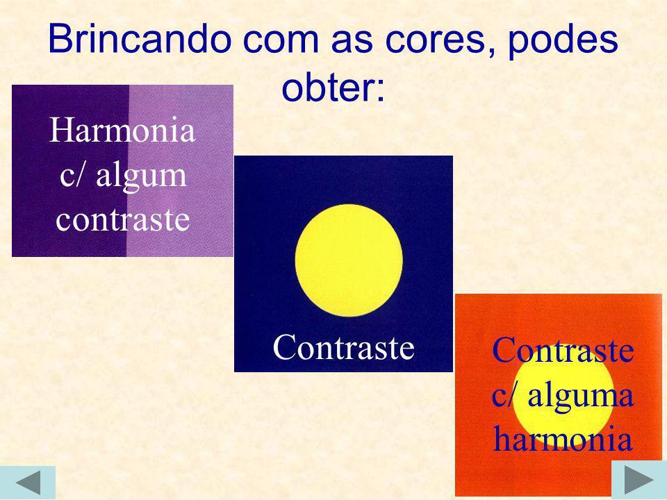 Brincando com as cores, podes obter: Contraste Contraste c/ alguma harmonia Harmonia c/ algum contraste
