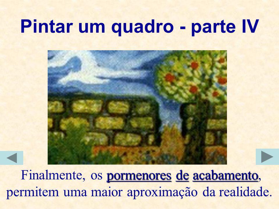 Pintar um quadro - parte IV pormenoresdeacabamento Finalmente, os pormenores de acabamento, permitem uma maior aproximação da realidade.
