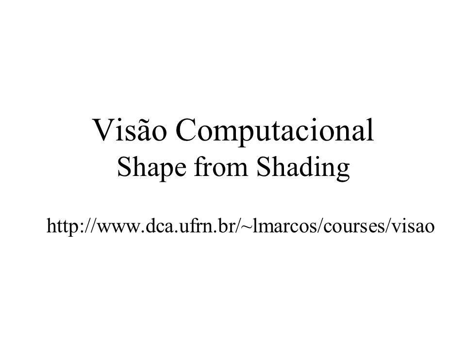 Shape from shading Informação local ajuda a determinar orientação da superfície (restrições: reflectância e suavidade) Suponha uma estimação da orientação da superfície num certo ponto, dada por (p(x,y),q(x,y)) Se a normal não estiver precisa, a equação I(x,y)=R(p,q) estará com um certo erro Parece razoável encontrar p e q que minimizem a diferença (I-R) 2 Outro requerimento é que p(x,y) e q(x,y) variem de forma suave, que pode ser medido pelas derivadas parciais quadráticas (p x 2, p y 2, q x 2, q y 2 )