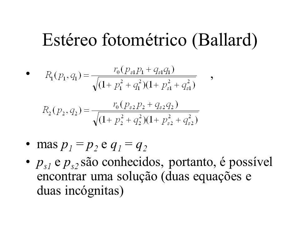 Estéreo fotométrico (Ballard), mas p 1 = p 2 e q 1 = q 2 p s1 e p s2 são conhecidos, portanto, é possível encontrar uma solução (duas equações e duas