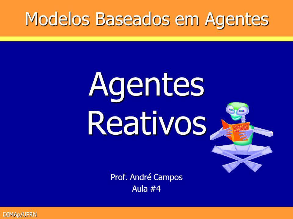 DIMAp/UFRN Modelos Baseados em Agentes Prof. André Campos Aula #4 AgentesReativos