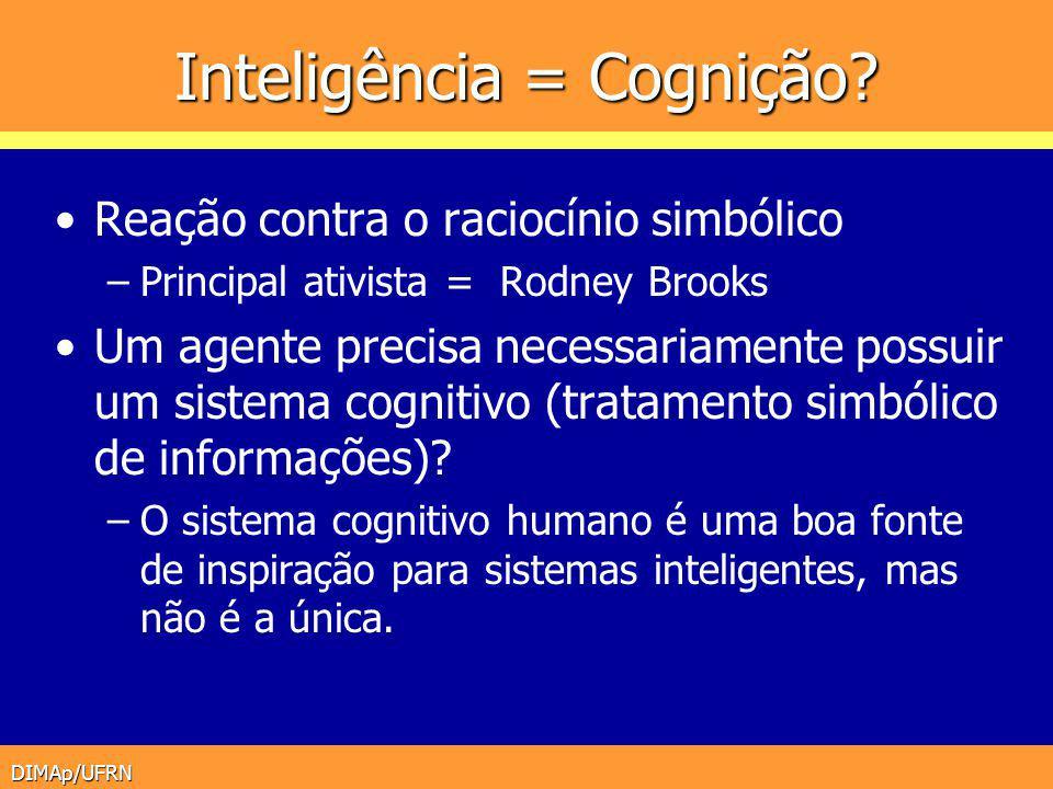 DIMAp/UFRN Inteligência = Cognição? Reação contra o raciocínio simbólico –Principal ativista = Rodney Brooks Um agente precisa necessariamente possuir