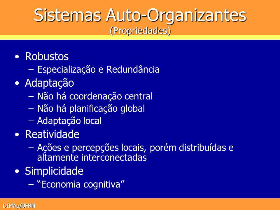 DIMAp/UFRN Sistemas Auto-Organizantes (Propriedades) Robustos –Especialização e Redundância Adaptação –Não há coordenação central –Não há planificação