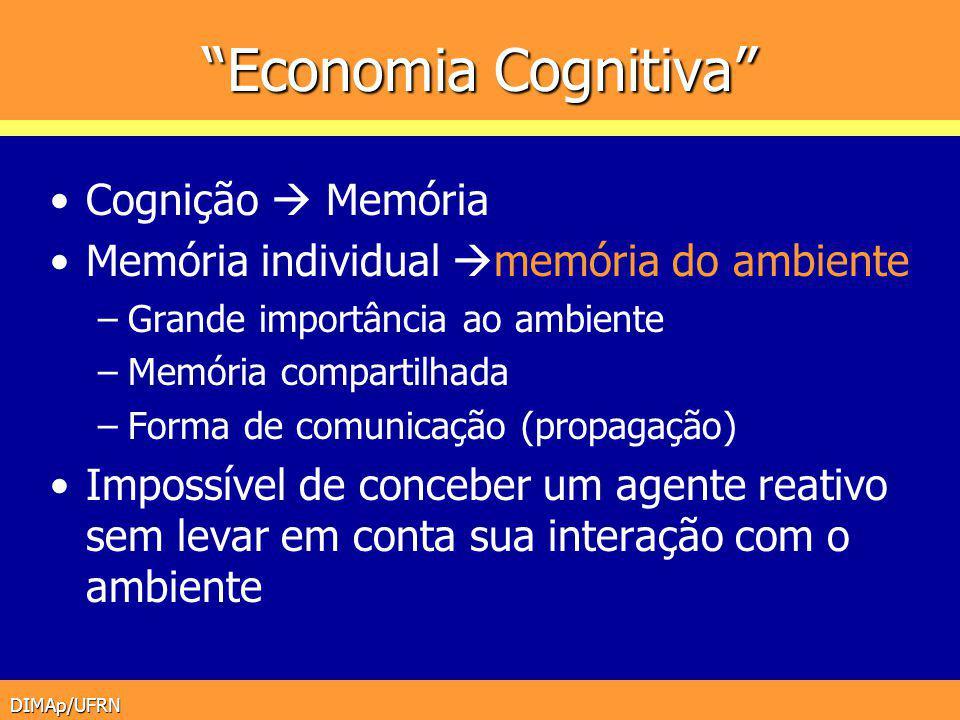 DIMAp/UFRN Economia Cognitiva Cognição Memória Memória individual memória do ambiente –Grande importância ao ambiente –Memória compartilhada –Forma de
