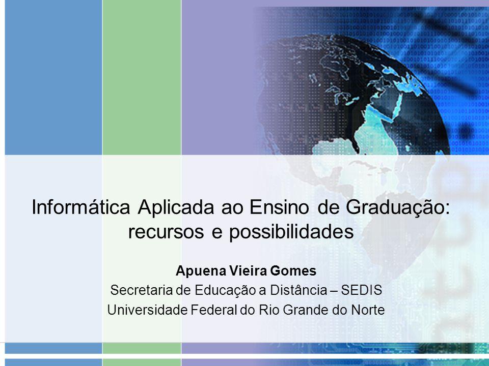 Informática Aplicada ao Ensino de Graduação: recursos e possibilidades Apuena Vieira Gomes Secretaria de Educação a Distância – SEDIS Universidade Fed
