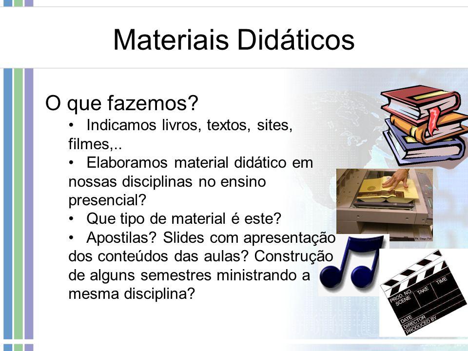 Materiais Didáticos O que fazemos? Indicamos livros, textos, sites, filmes,.. Elaboramos material didático em nossas disciplinas no ensino presencial?