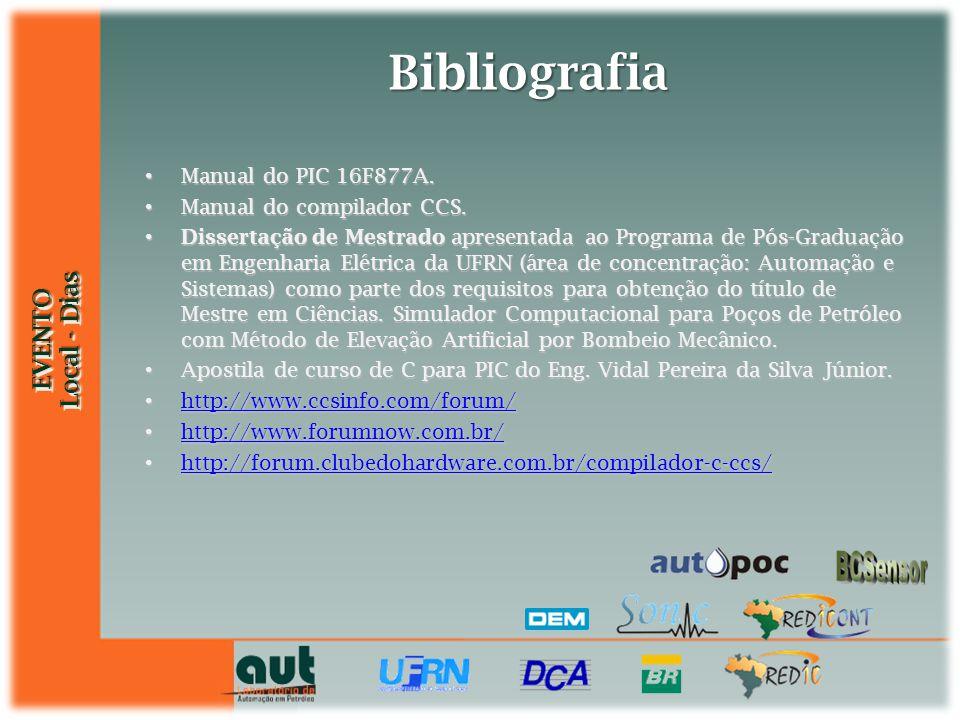 EVENTO Local - Dias EVENTO Bibliografia Manual do PIC 16F877A. Manual do PIC 16F877A. Manual do compilador CCS. Manual do compilador CCS. Dissertação