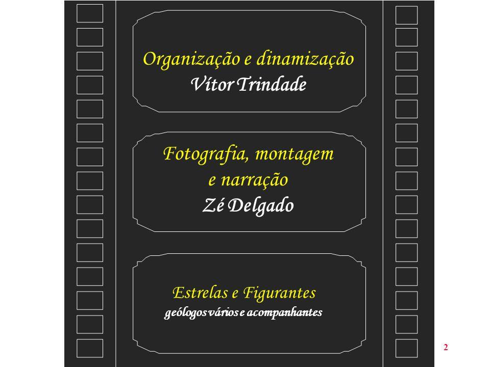 2 Organização e dinamização Vítor Trindade Fotografia, montagem e narração Zé Delgado Estrelas e Figurantes geólogos vários e acompanhantes