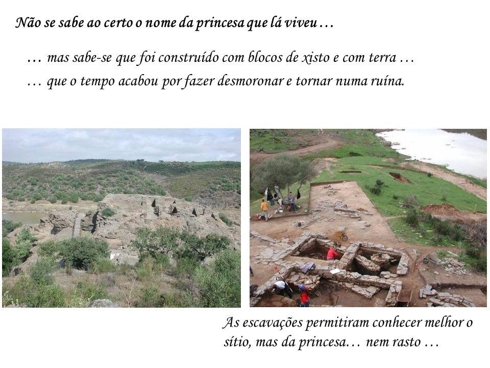 Não se sabe ao certo o nome da princesa que lá viveu … … mas sabe-se que foi construído com blocos de xisto e com terra … … que o tempo acabou por fazer desmoronar e tornar numa ruína.