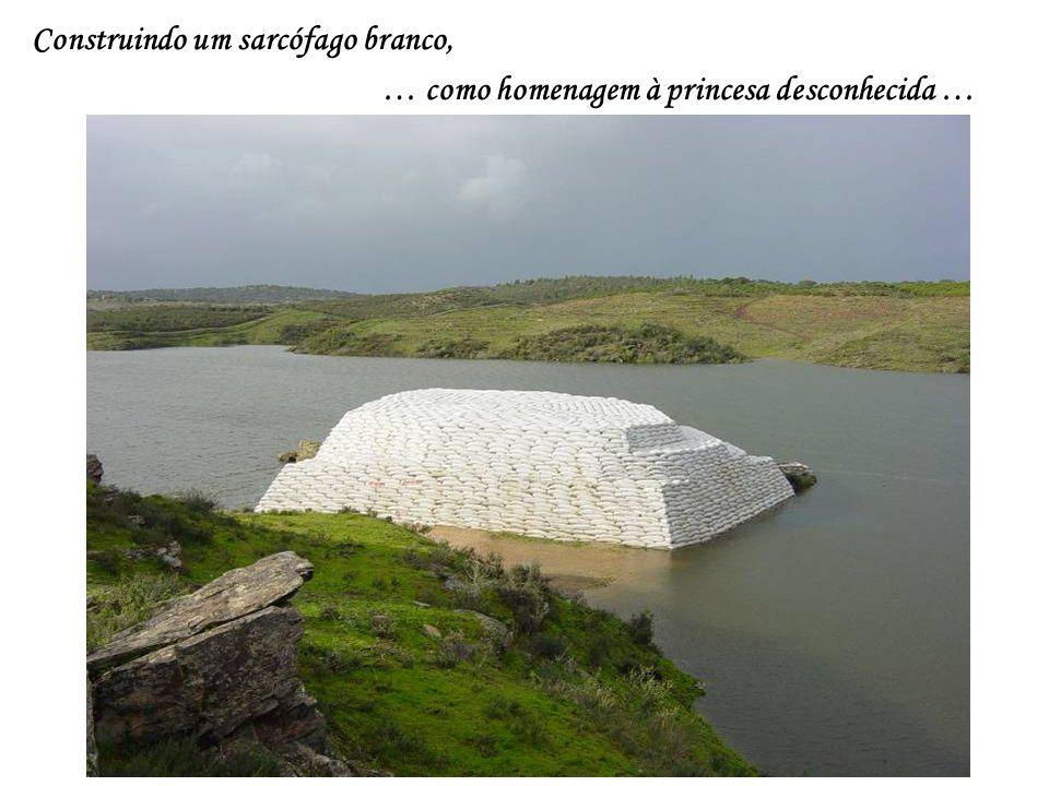 Construindo um sarcófago branco, … como homenagem à princesa desconhecida …