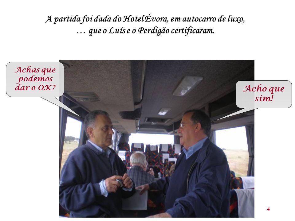 4 A partida foi dada do Hotel Évora, em autocarro de luxo, … que o Luís e o Perdigão certificaram.