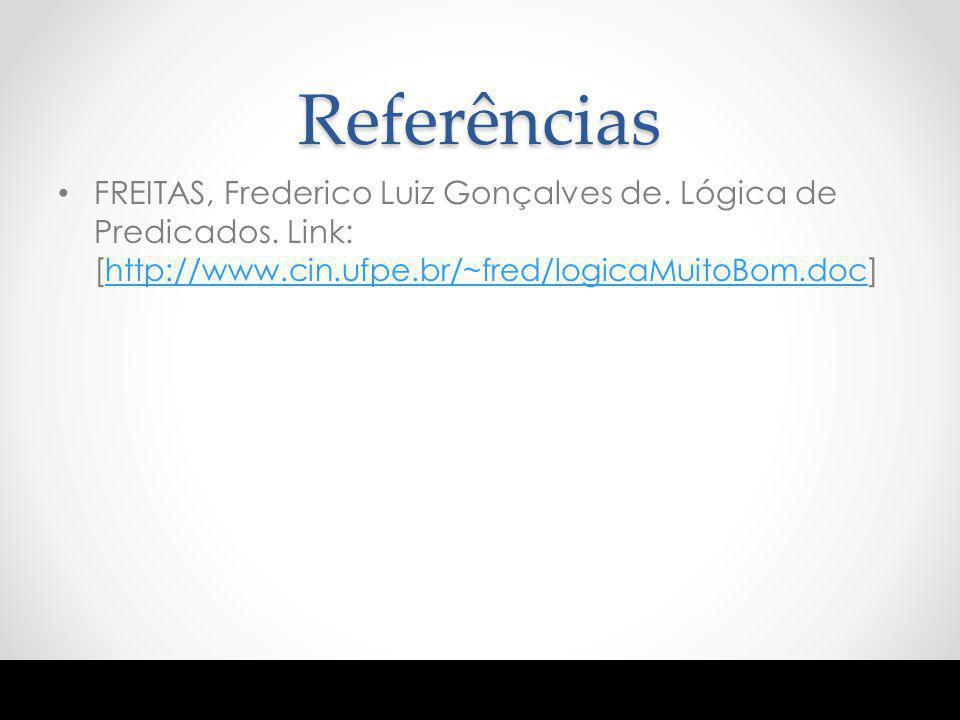 Referências FREITAS, Frederico Luiz Gonçalves de. Lógica de Predicados. Link: [ http://www.cin.ufpe.br/~fred/logicaMuitoBom.doc ] http://www.cin.ufpe.