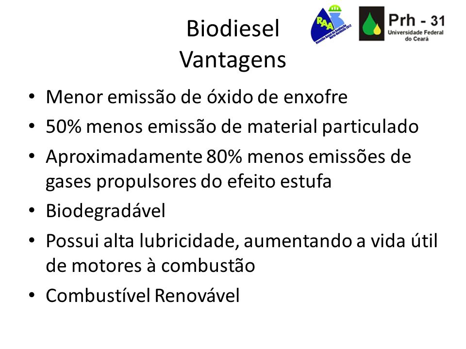 Biodiesel Vantagens Menor emissão de óxido de enxofre 50% menos emissão de material particulado Aproximadamente 80% menos emissões de gases propulsore