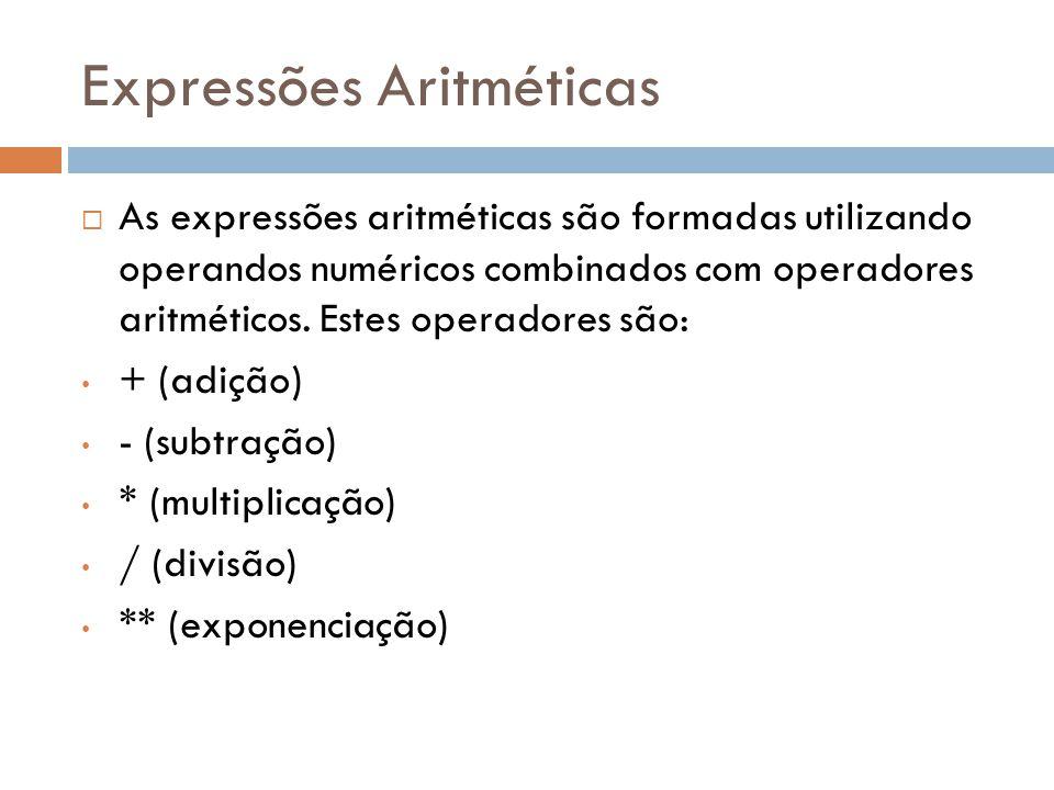 Expressões Aritméticas As expressões aritméticas são formadas utilizando operandos numéricos combinados com operadores aritméticos. Estes operadores s