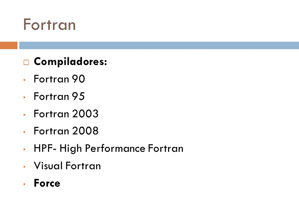 Fortran Compiladores: Fortran 90 Fortran 95 Fortran 2003 Fortran 2008 HPF- High Performance Fortran Visual Fortran Force