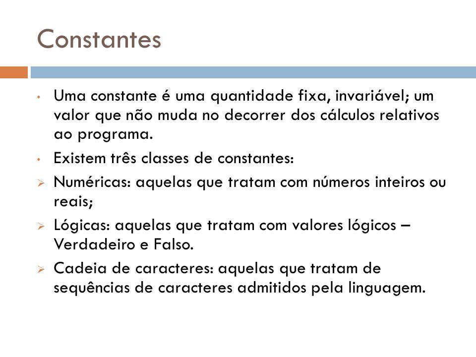 Constantes Uma constante é uma quantidade fixa, invariável; um valor que não muda no decorrer dos cálculos relativos ao programa. Existem três classes