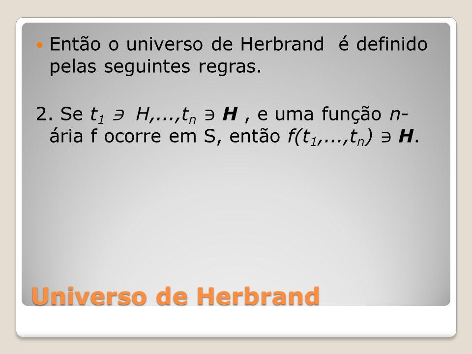 Universo de Herbrand Então o universo de Herbrand é definido pelas seguintes regras.