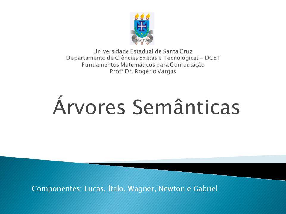 Árvores Semânticas Componentes: Lucas, Ítalo, Wagner, Newton e Gabriel