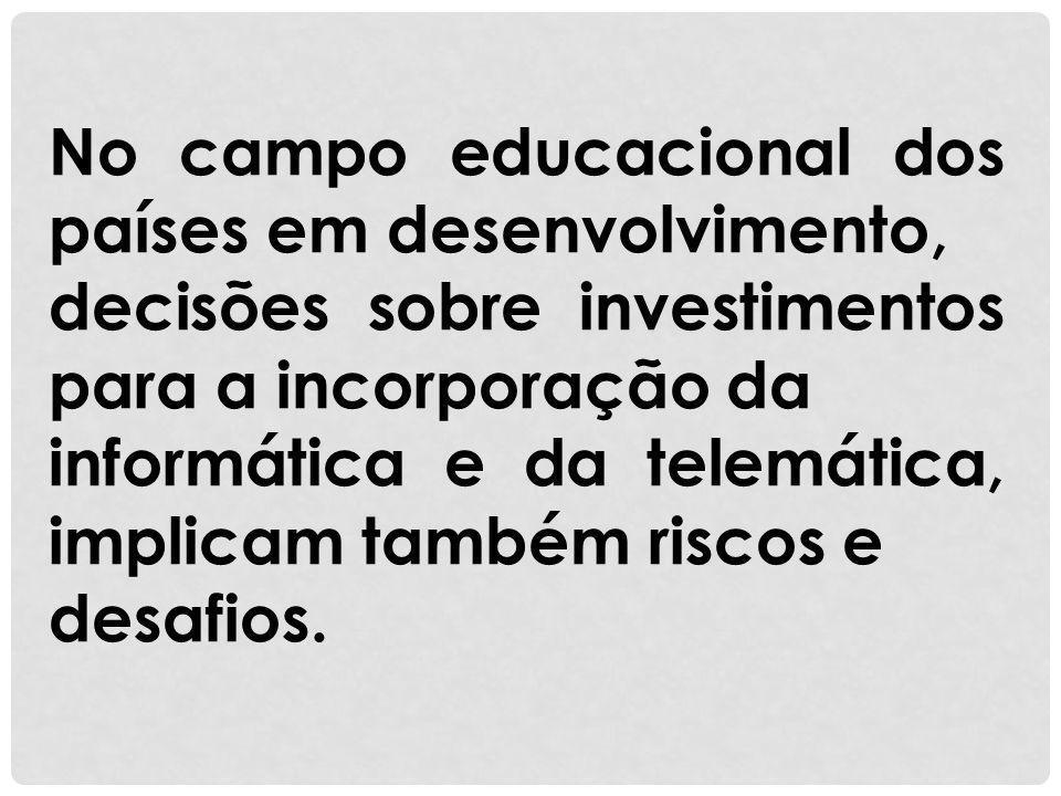 No campo educacional dos países em desenvolvimento, decisões sobre investimentos para a incorporação da informática e da telemática, implicam também r