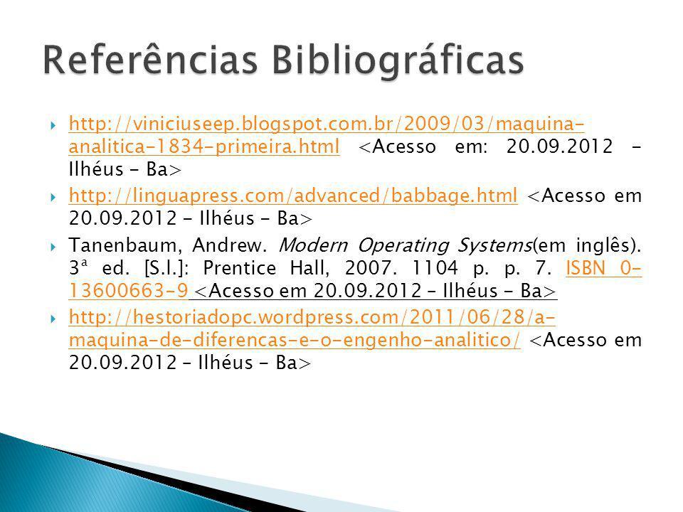 http://viniciuseep.blogspot.com.br/2009/03/maquina- analitica-1834-primeira.html http://viniciuseep.blogspot.com.br/2009/03/maquina- analitica-1834-primeira.html http://linguapress.com/advanced/babbage.html Tanenbaum, Andrew.