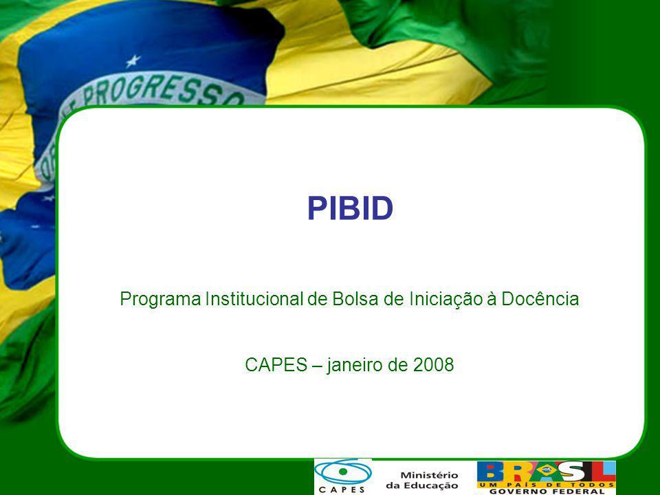 PIBID Programa Institucional de Bolsa de Iniciação à Docência CAPES – janeiro de 2008