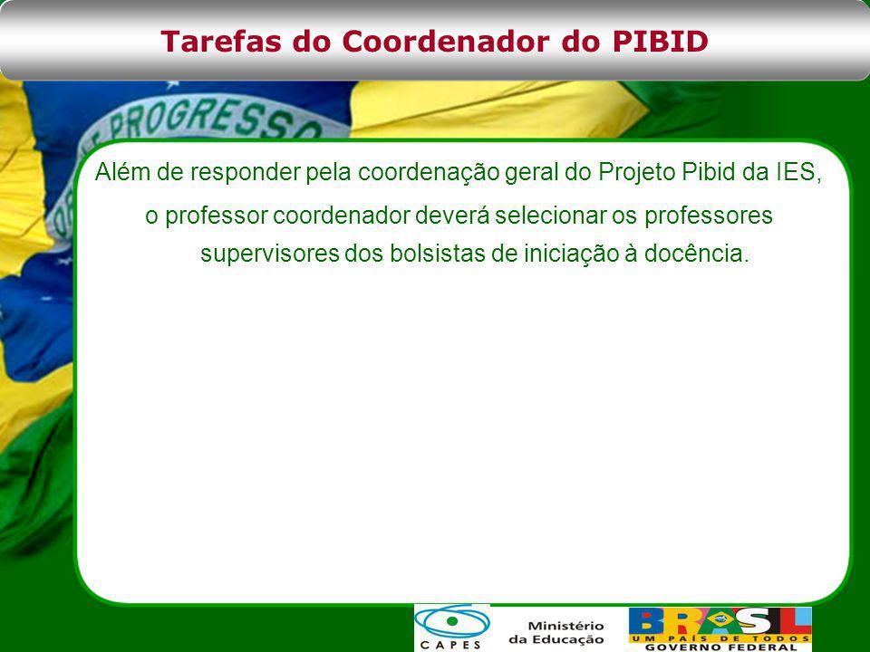 Além de responder pela coordenação geral do Projeto Pibid da IES, o professor coordenador deverá selecionar os professores supervisores dos bolsistas de iniciação à docência.