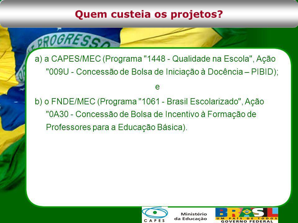 a) a CAPES/MEC (Programa 1448 - Qualidade na Escola , Ação 009U - Concessão de Bolsa de Iniciação à Docência – PIBID); e b) o FNDE/MEC (Programa 1061 - Brasil Escolarizado , Ação 0A30 - Concessão de Bolsa de Incentivo à Formação de Professores para a Educação Básica).