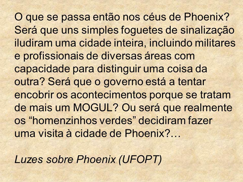 O que se passa então nos céus de Phoenix? Será que uns simples foguetes de sinalização iludiram uma cidade inteira, incluindo militares e profissionai