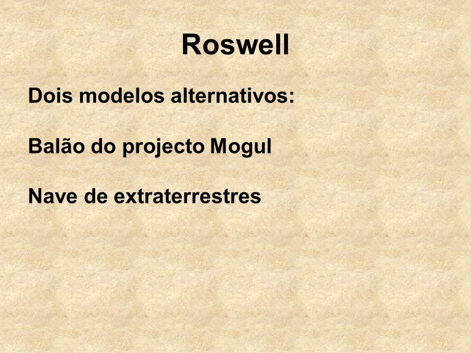 Roswell Dois modelos alternativos: Balão do projecto Mogul Nave de extraterrestres