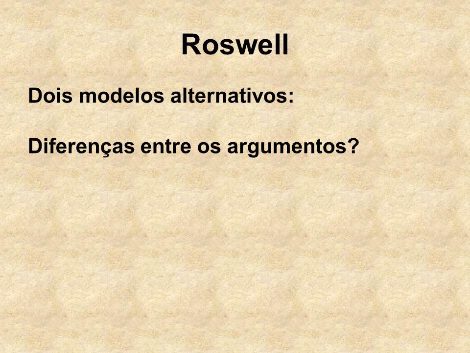 Roswell Dois modelos alternativos: Diferenças entre os argumentos?