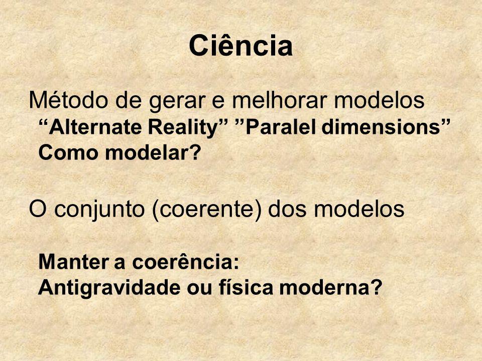 Ciência Método de gerar e melhorar modelos Alternate Reality Paralel dimensions Como modelar? O conjunto (coerente) dos modelos Manter a coerência: An