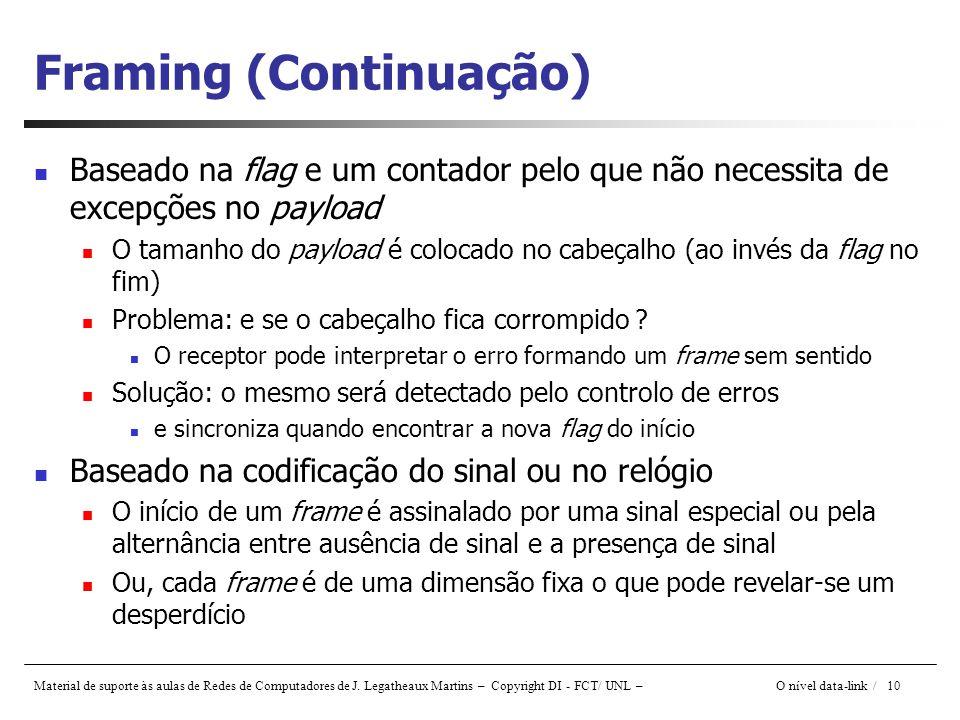 Material de suporte às aulas de Redes de Computadores de J. Legatheaux Martins – Copyright DI - FCT/ UNL – O nível data-link / 10 Framing (Continuação
