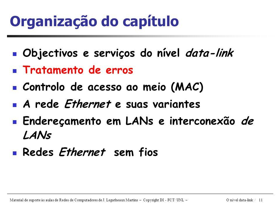 Material de suporte às aulas de Redes de Computadores de J. Legatheaux Martins – Copyright DI - FCT/ UNL – O nível data-link / 11 Organização do capít