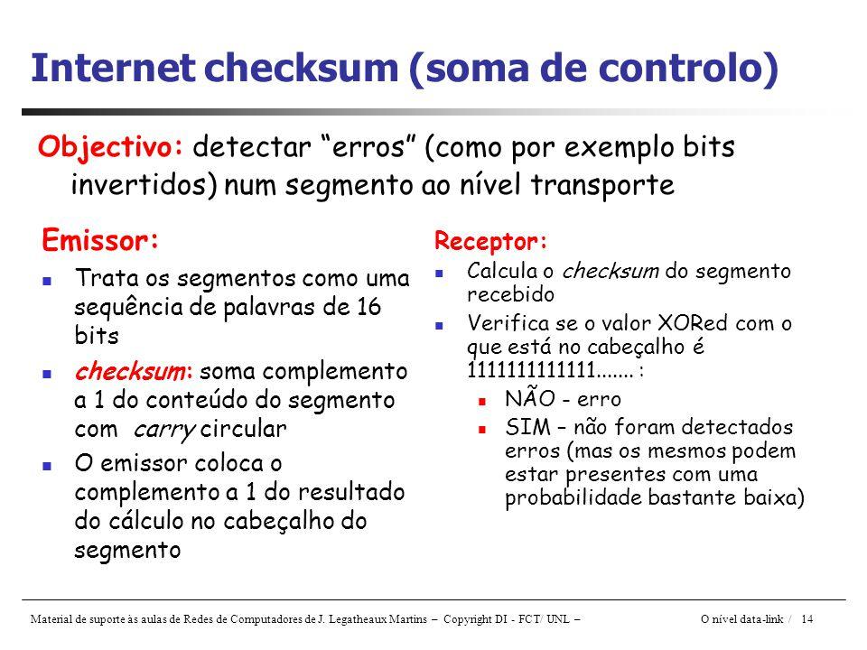 Material de suporte às aulas de Redes de Computadores de J. Legatheaux Martins – Copyright DI - FCT/ UNL – O nível data-link / 14 Internet checksum (s
