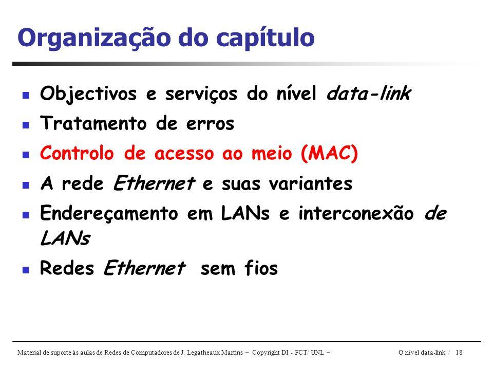 Material de suporte às aulas de Redes de Computadores de J. Legatheaux Martins – Copyright DI - FCT/ UNL – O nível data-link / 18 Organização do capít