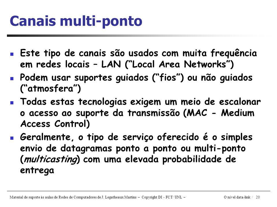 Material de suporte às aulas de Redes de Computadores de J. Legatheaux Martins – Copyright DI - FCT/ UNL – O nível data-link / 20 Este tipo de canais