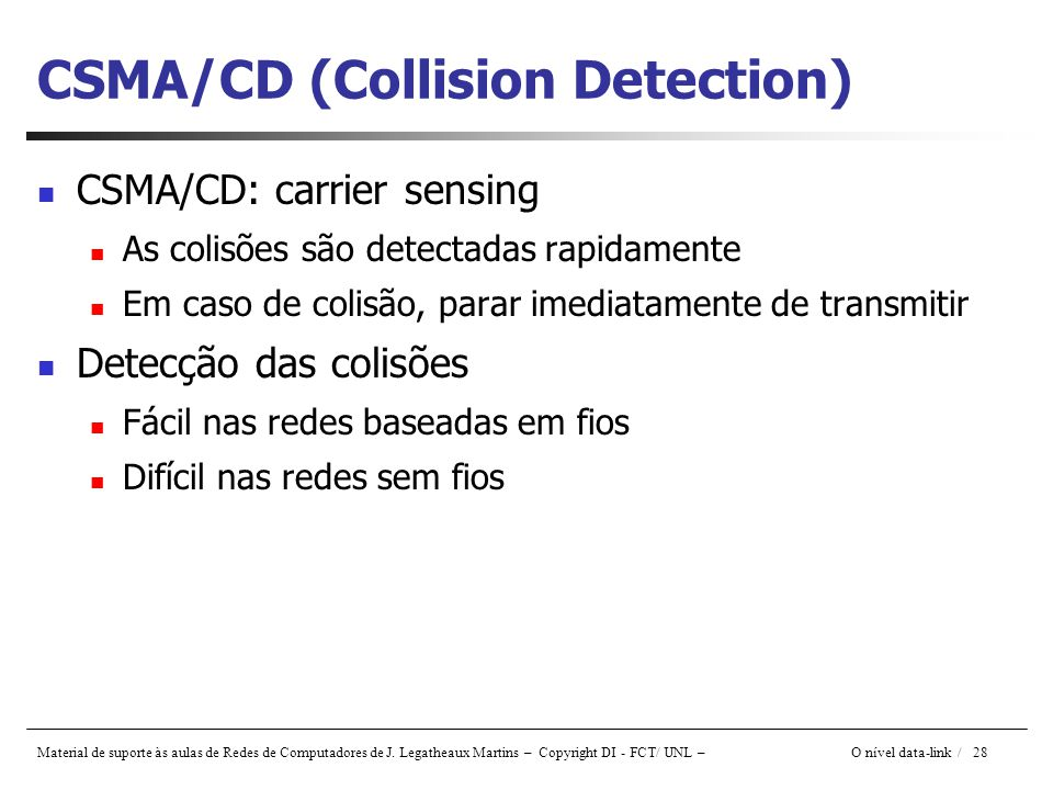 Material de suporte às aulas de Redes de Computadores de J. Legatheaux Martins – Copyright DI - FCT/ UNL – O nível data-link / 28 CSMA/CD (Collision D