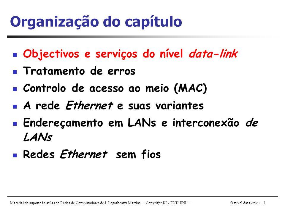 Material de suporte às aulas de Redes de Computadores de J. Legatheaux Martins – Copyright DI - FCT/ UNL – O nível data-link / 3 Organização do capítu