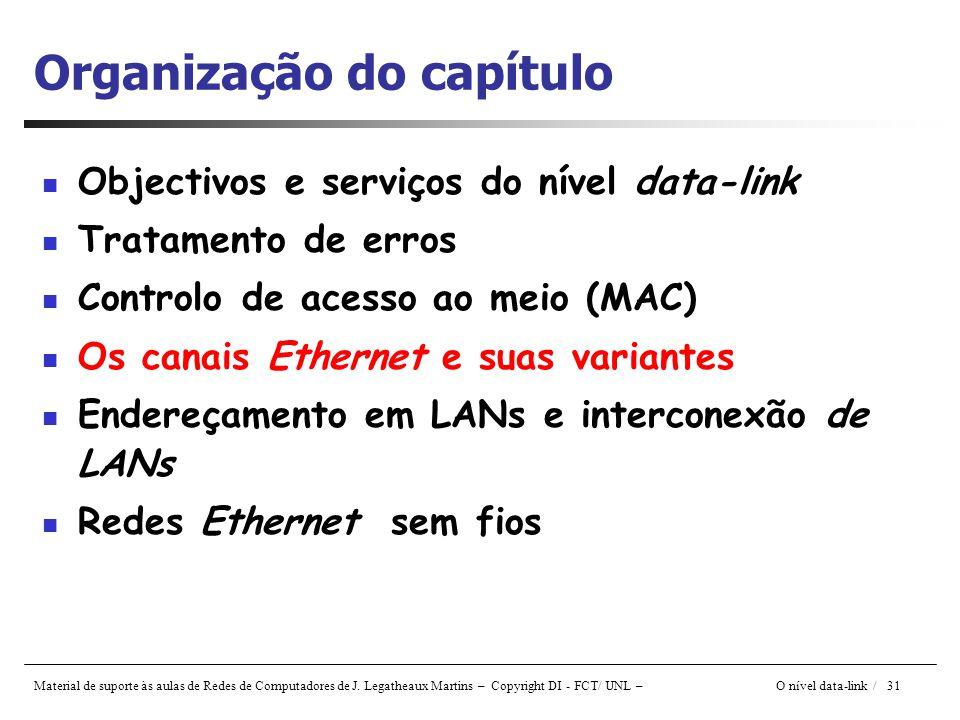 Material de suporte às aulas de Redes de Computadores de J. Legatheaux Martins – Copyright DI - FCT/ UNL – O nível data-link / 31 Organização do capít