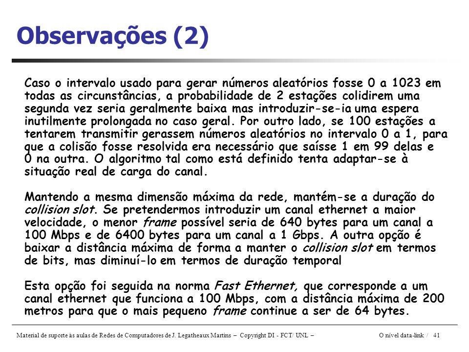 Material de suporte às aulas de Redes de Computadores de J. Legatheaux Martins – Copyright DI - FCT/ UNL – O nível data-link / 41 Observações (2) Caso