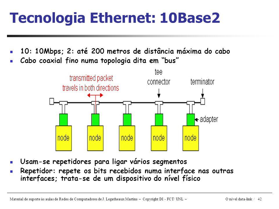 Material de suporte às aulas de Redes de Computadores de J. Legatheaux Martins – Copyright DI - FCT/ UNL – O nível data-link / 42 Tecnologia Ethernet: