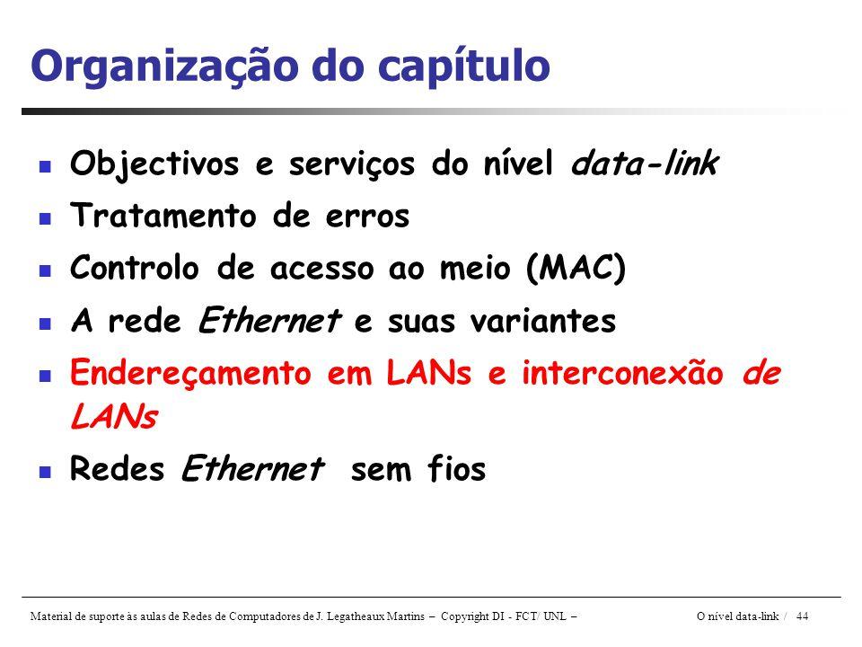 Material de suporte às aulas de Redes de Computadores de J. Legatheaux Martins – Copyright DI - FCT/ UNL – O nível data-link / 44 Organização do capít
