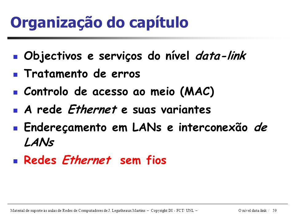 Material de suporte às aulas de Redes de Computadores de J. Legatheaux Martins – Copyright DI - FCT/ UNL – O nível data-link / 59 Organização do capít