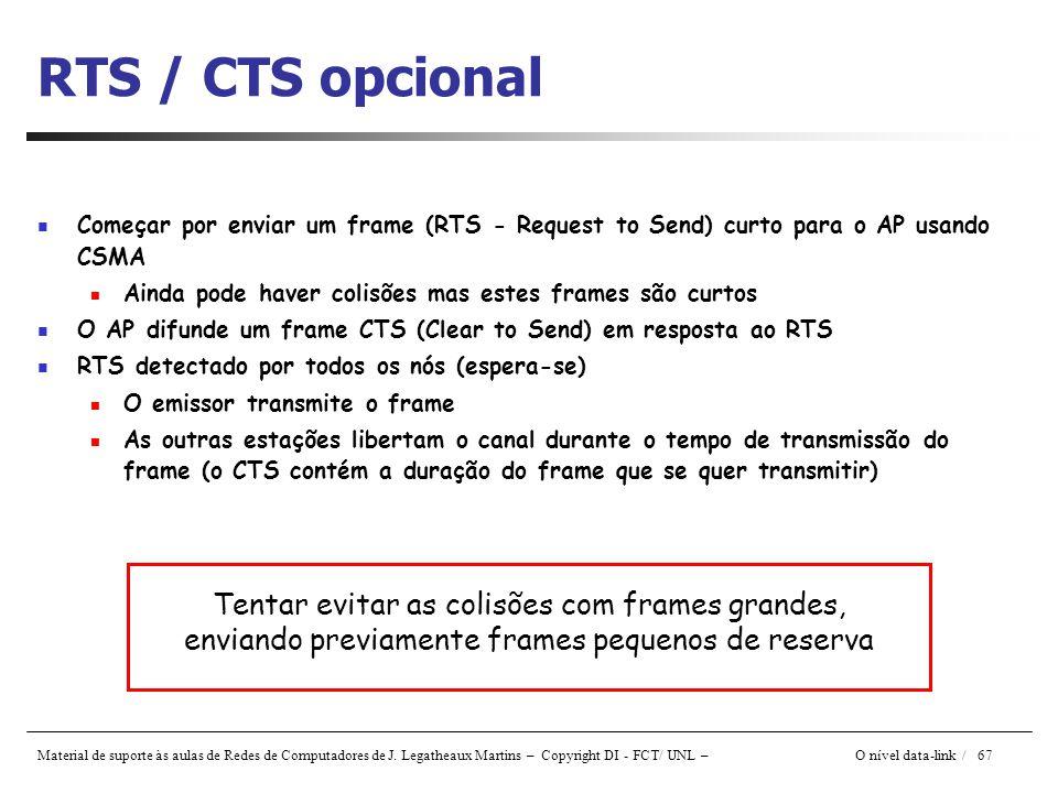 Material de suporte às aulas de Redes de Computadores de J. Legatheaux Martins – Copyright DI - FCT/ UNL – O nível data-link / 67 RTS / CTS opcional C
