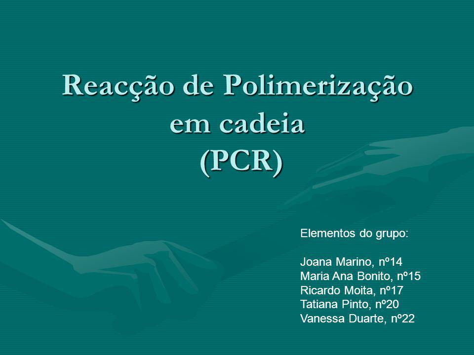 Reacção de Polimerização em cadeia (PCR) Elementos do grupo: Joana Marino, nº14 Maria Ana Bonito, nº15 Ricardo Moita, nº17 Tatiana Pinto, nº20 Vanessa Duarte, nº22