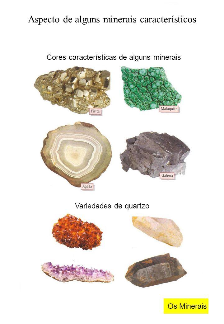 Aspecto de alguns minerais característicos Cores características de alguns minerais Variedades de quartzo Os Minerais