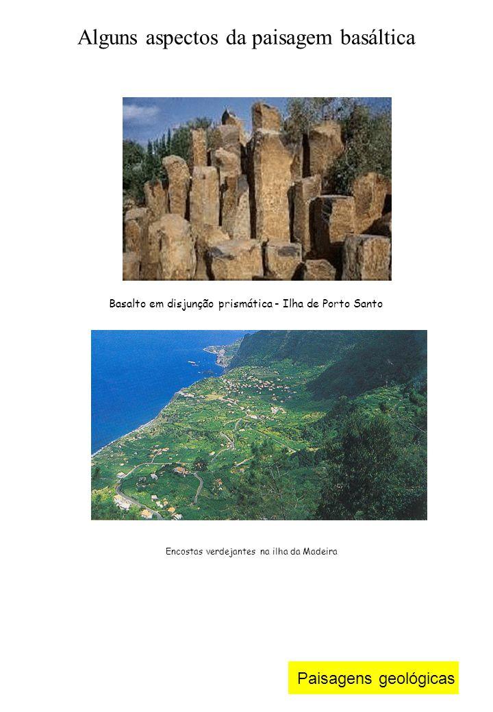 Paisagens geológicas Basalto em disjunção prismática - Ilha de Porto Santo Alguns aspectos da paisagem basáltica Encostas verdejantes na ilha da Madeira
