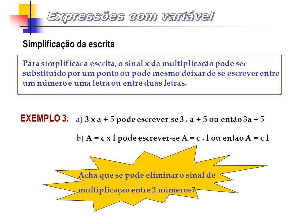Repare que a letra t foi substituída por vários números, foi variando e, por isso, chama-se VARIÁVEL. A expressão 2 x t + 4 chama-se EXPRESSÃO COM VAR