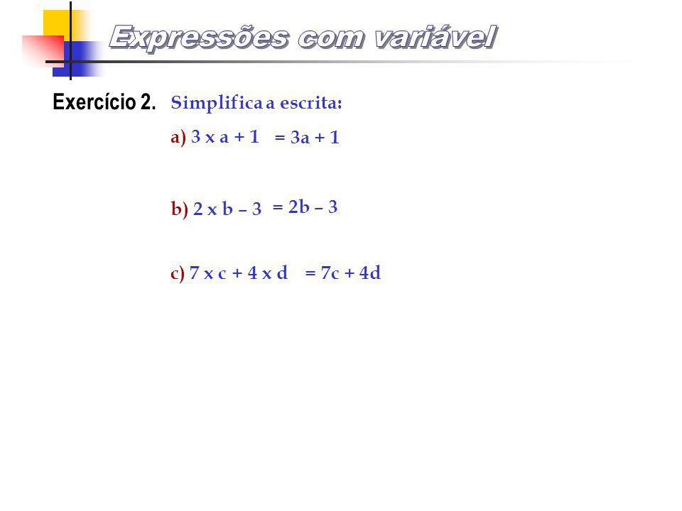 Simplificação da escrita Para simplificar a escrita, o sinal x da multiplicação pode ser substituído por um ponto ou pode mesmo deixar de se escrever